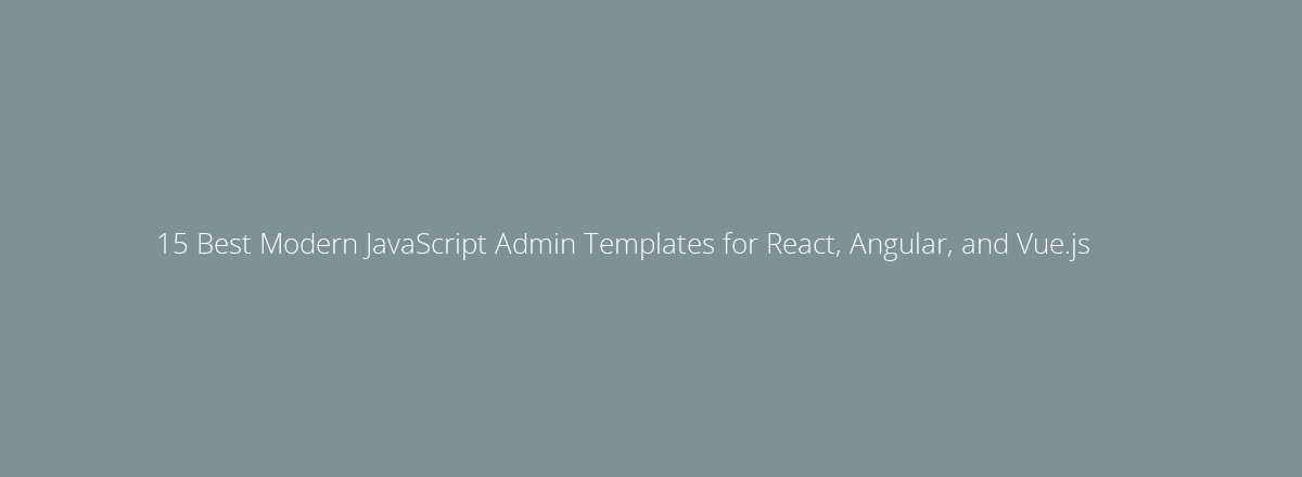 4elements | web design Den Haag blog • 15 Best Modern JavaScript Admin Templates for React, Angular, and Vue.js