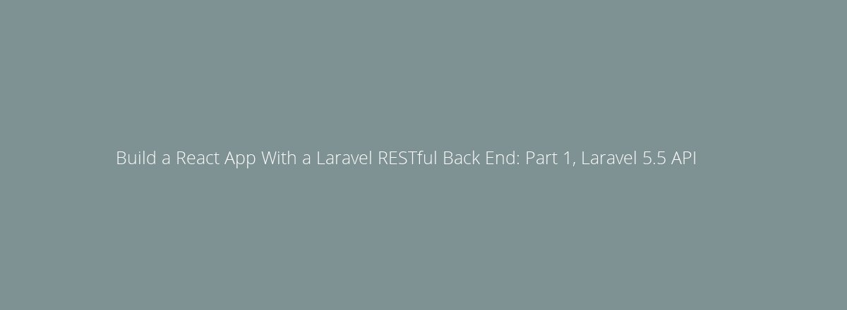 4elements | web design Den Haag blog • Build a React App With a Laravel RESTful Back End: Part 1, Laravel 5.5 API