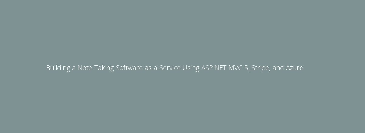 4elements | web design Den Haag blog • Building a Note-Taking Software-as-a-Service Using ASP.NET MVC 5, Stripe, and Azure