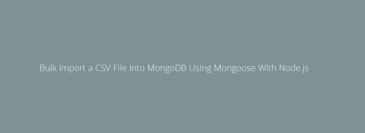 4elements | web design Den Haag blog • Bulk Import a CSV File Into MongoDB Using Mongoose With Node.js