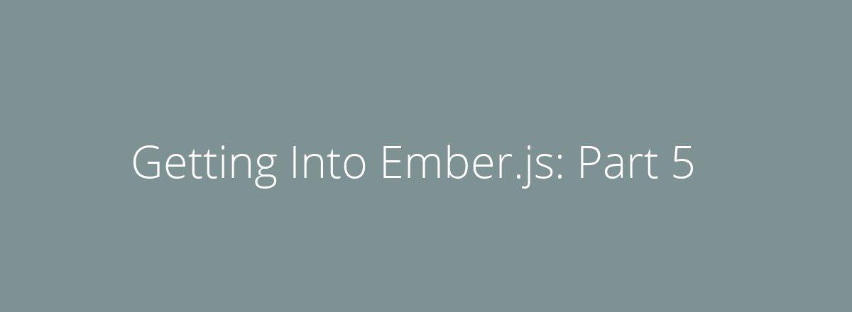 4elements | web design Den Haag blog • Getting Into Ember.js: Part 5