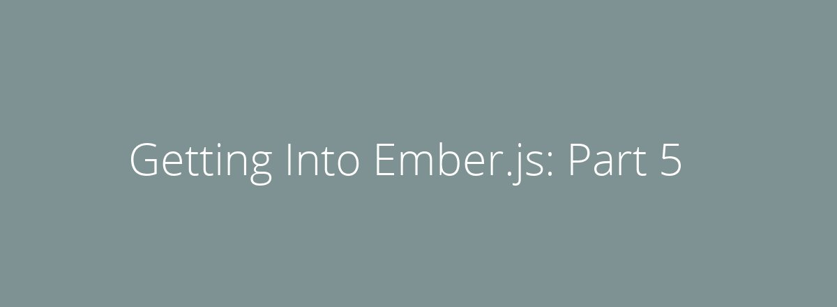 4elements | web design The Hague blog • Getting Into Ember.js: Part 5
