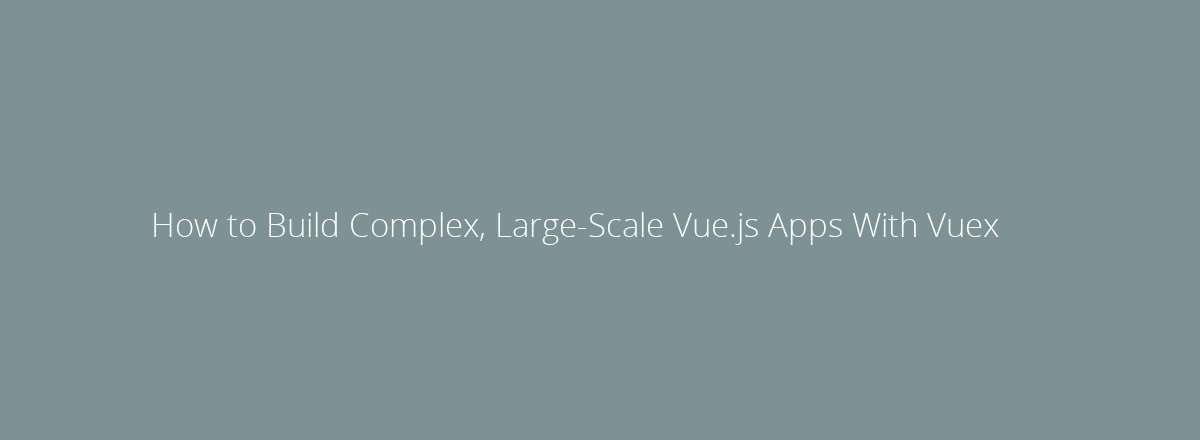 4elements | web design The Hague blog • How to Build Complex, Large-Scale Vue.js Apps With Vuex