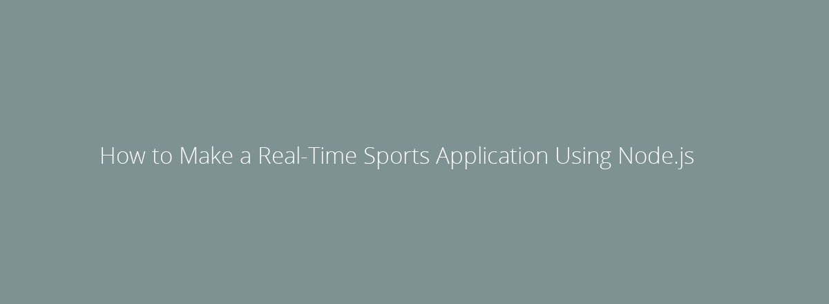 4elements | web design Den Haag blog • How to Make a Real-Time Sports Application Using Node.js