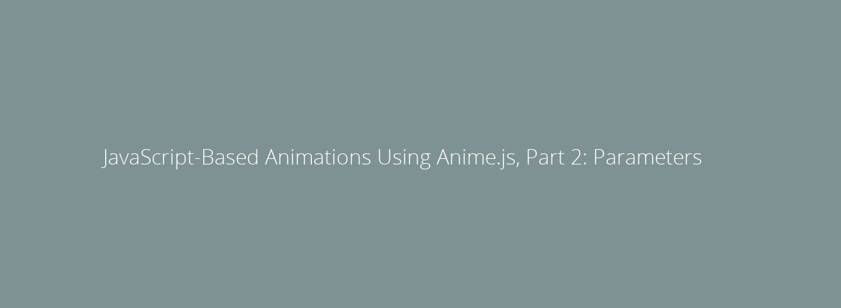 4elements | web design Den Haag blog • JavaScript-Based Animations Using Anime.js, Part 2: Parameters