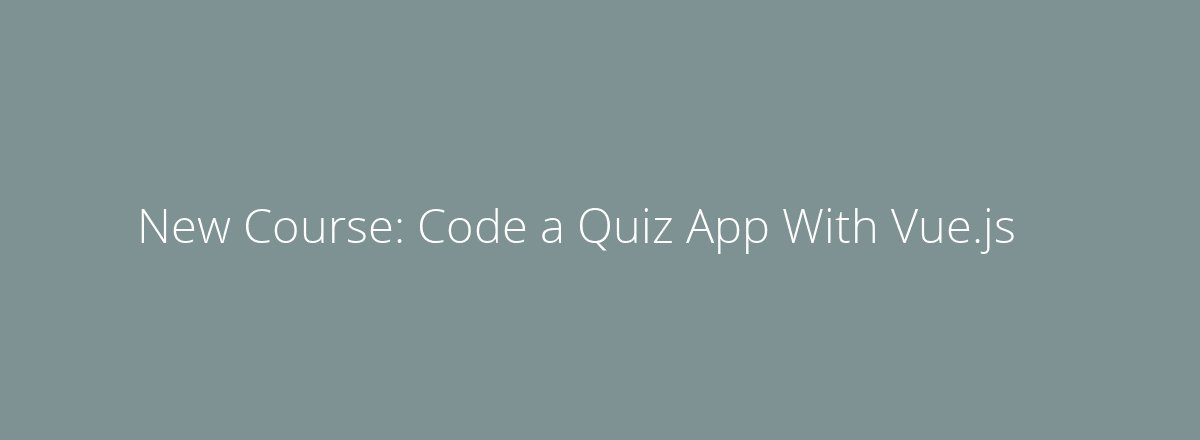 4elements | web design Den Haag blog • New Course: Code a Quiz App With Vue.js