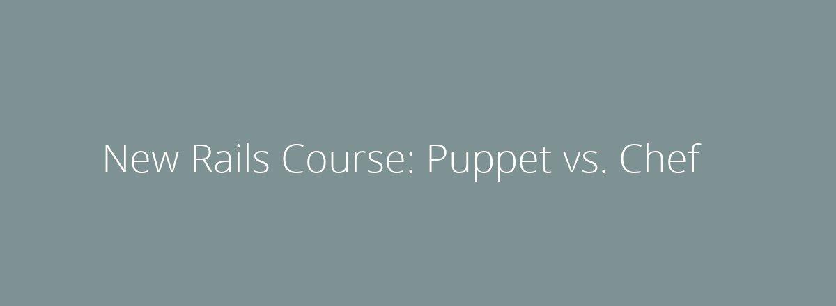 4elements   web design The Hague blog • New Rails Course: Puppet vs. Chef