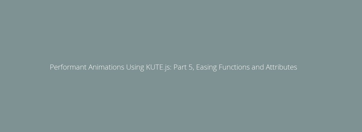 4elements | web design The Hague blog • Performant Animations Using KUTE.js: Part 2, Animating CSS Properties