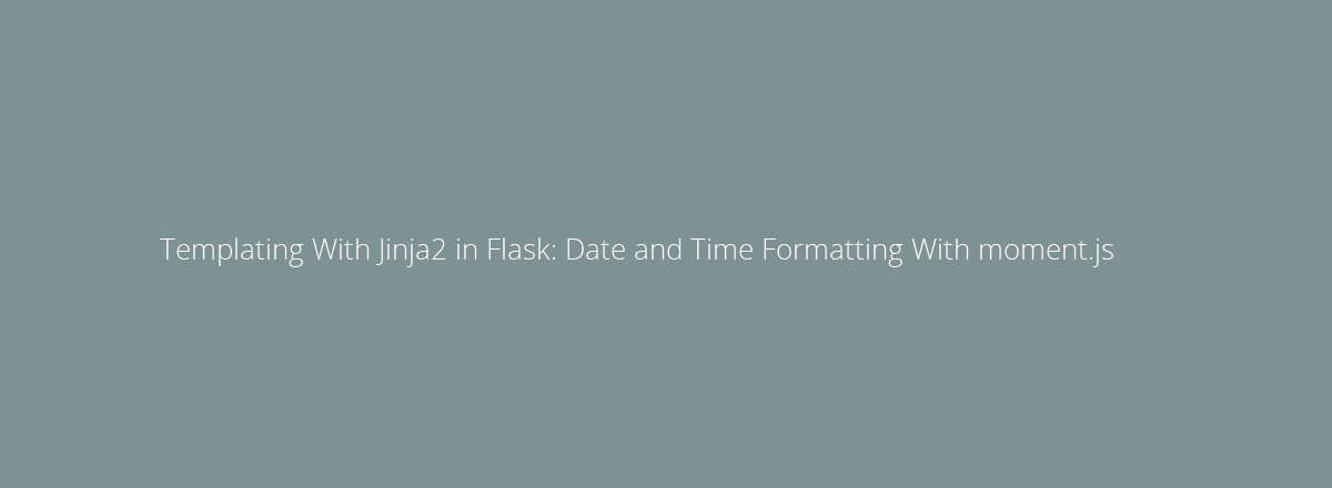4elements | web design Den Haag blog • Templating With Jinja2 in Flask: Date and Time Formatting With moment.js
