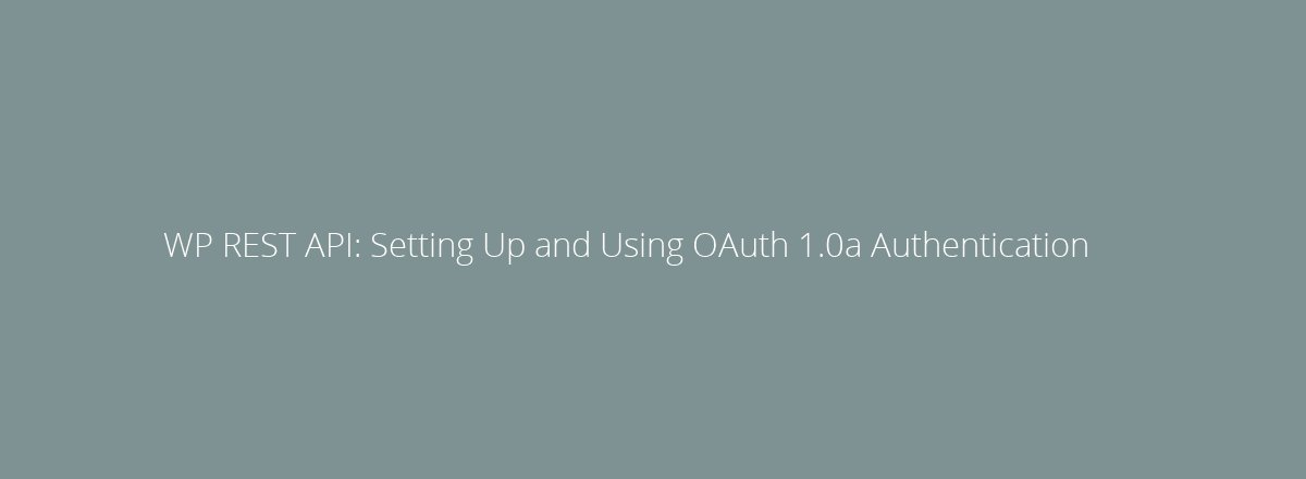 4elements | web design The Hague blog • WP REST API: Setting Up and Using OAuth 1.0a Authentication